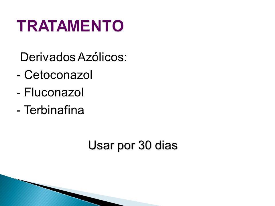 Derivados Azólicos: - Cetoconazol - Fluconazol - Terbinafina Usar por 30 dias