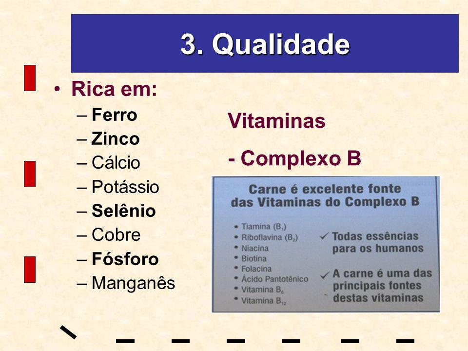 3. Qualidade Rica em: –Ferro –Zinco –Cálcio –Potássio –Selênio –Cobre –Fósforo –Manganês Vitaminas - Complexo B
