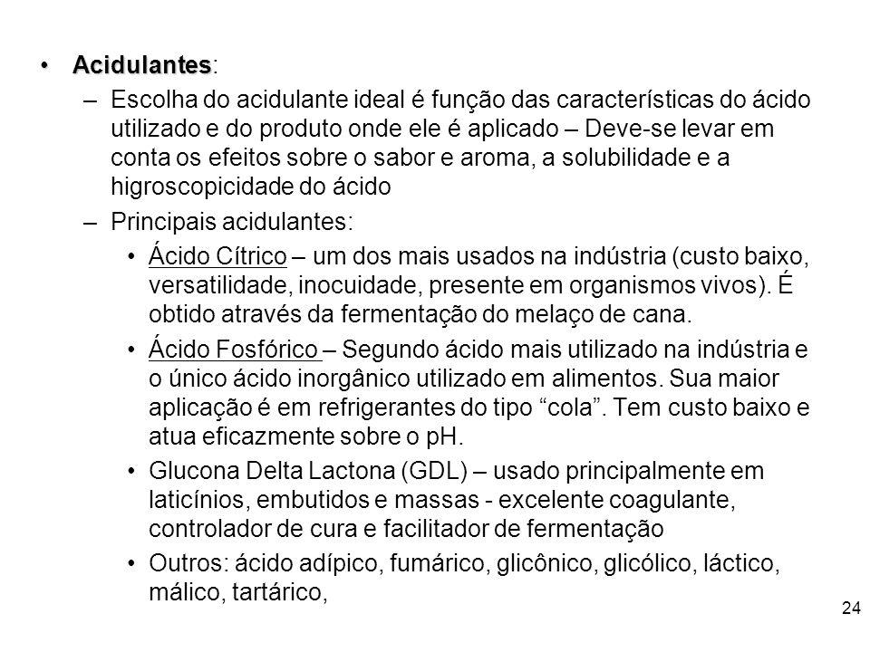23 Acidulantes Acidulantes: –È qualquer substância que reduza o pH dos alimentos –Redução do pH favorece: Conservação: – pH reduzido desfavorece cresc