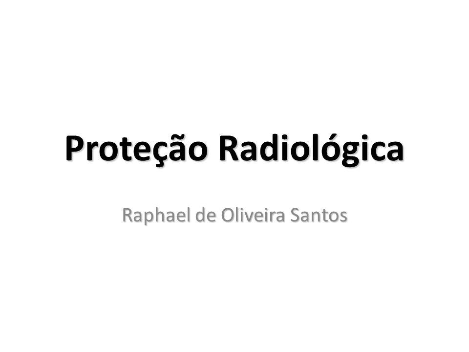 Proteção Radiológica Raphael de Oliveira Santos
