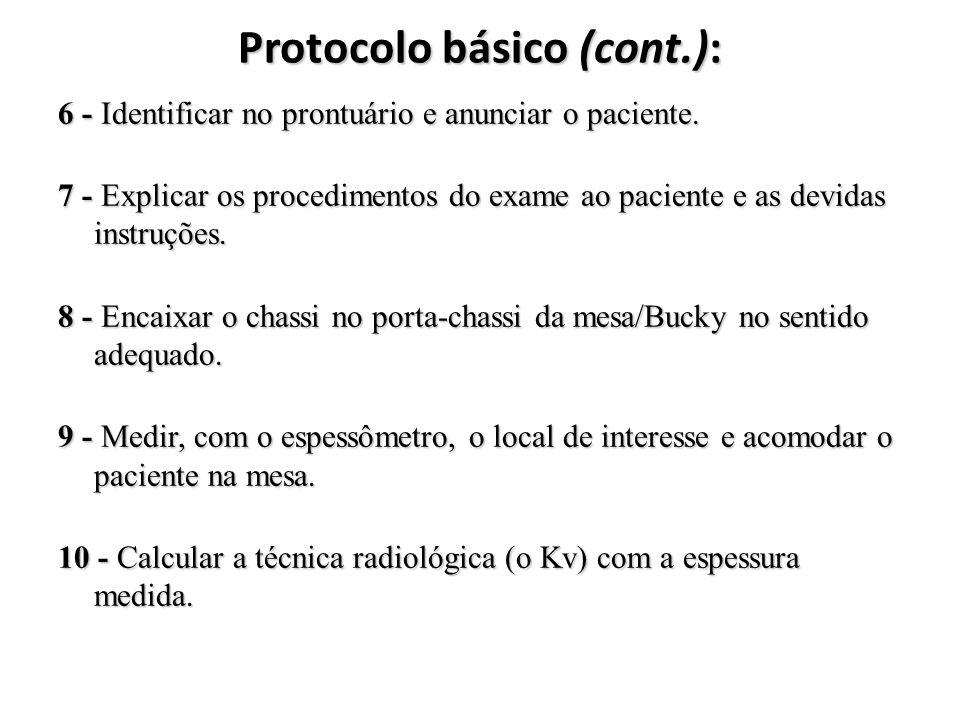 Protocolo básico (cont.): 6 - Identificar no prontuário e anunciar o paciente. 7 - Explicar os procedimentos do exame ao paciente e as devidas instruç