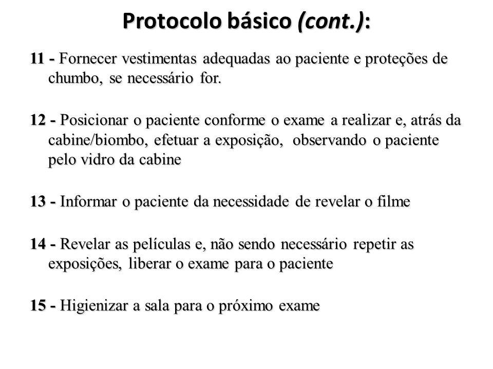 Protocolo básico (cont.): 11 - Fornecer vestimentas adequadas ao paciente e proteções de chumbo, se necessário for. 12 - Posicionar o paciente conform
