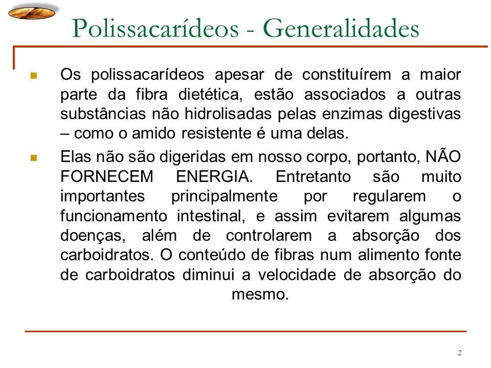 Polissacarídeos - Generalidades Os polissacarídeos apesar de constituírem a maior parte da fibra dietética, estão associados a outras substâncias não