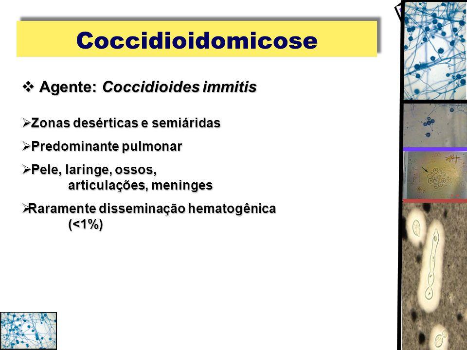 Coccidioidomicose Agente: Coccidioides immitis Agente: Coccidioides immitis Zonas desérticas e semiáridas Zonas desérticas e semiáridas Predominante p