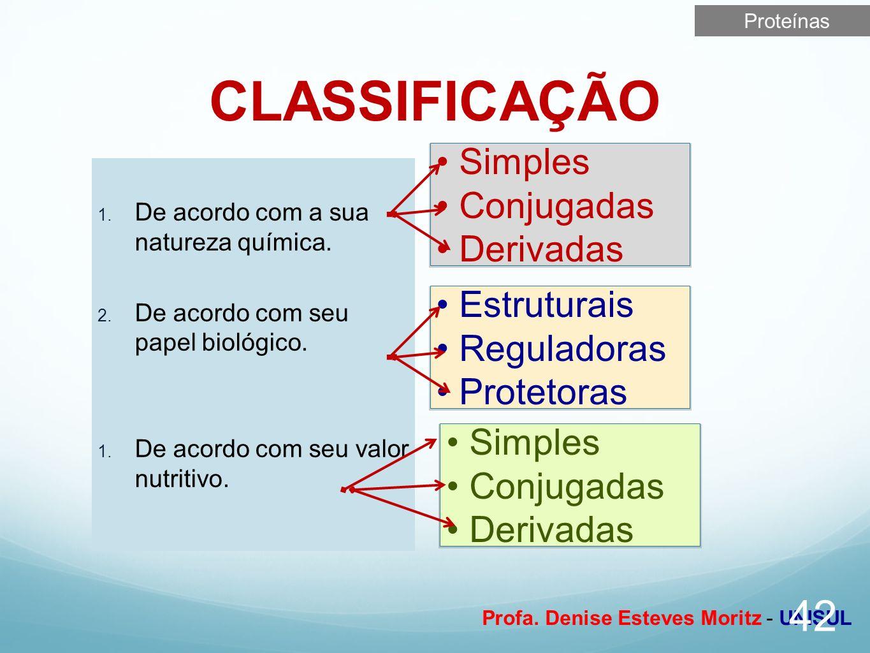 Profa. Denise Esteves Moritz - UNISUL CLASSIFICAÇÃO 42 De acordo com a sua natureza química. De acordo com seu papel biológico. De acordo com seu valo
