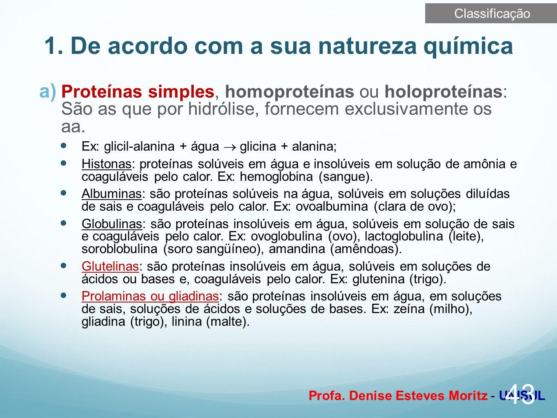 Profa. Denise Esteves Moritz - UNISUL 1. De acordo com a sua natureza química a) Proteínas simples, homoproteínas ou holoproteínas: São as que por hid