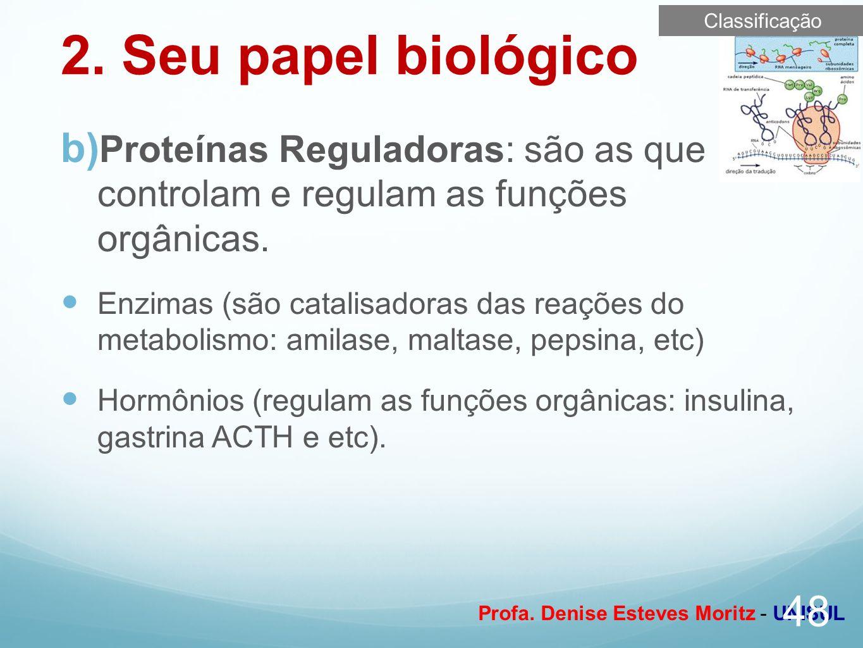 Profa. Denise Esteves Moritz - UNISUL b) Proteínas Reguladoras: são as que controlam e regulam as funções orgânicas. Enzimas (são catalisadoras das re