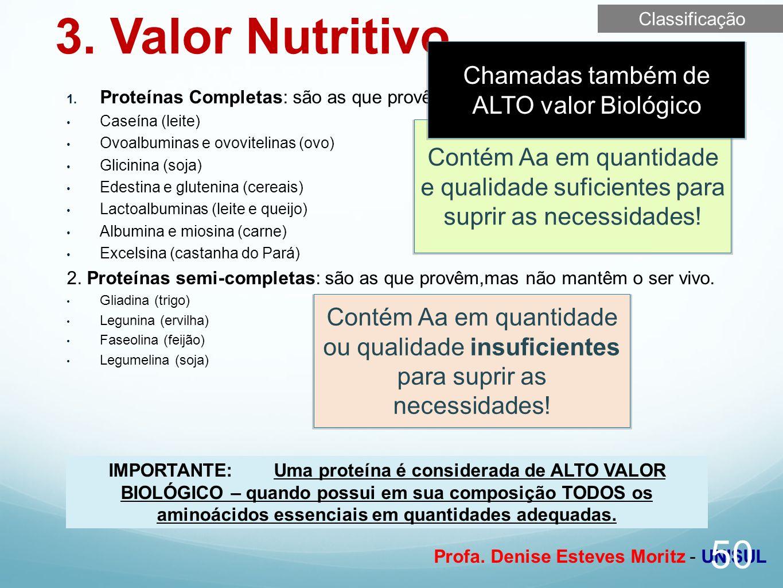Profa. Denise Esteves Moritz - UNISUL 3. Valor Nutritivo 50 Proteínas Completas: são as que provêm e mantêm o ser vivo. Caseína (leite) Ovoalbuminas e