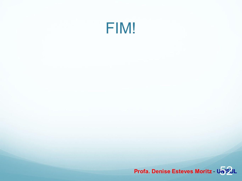 Profa. Denise Esteves Moritz - UNISUL FIM! 52
