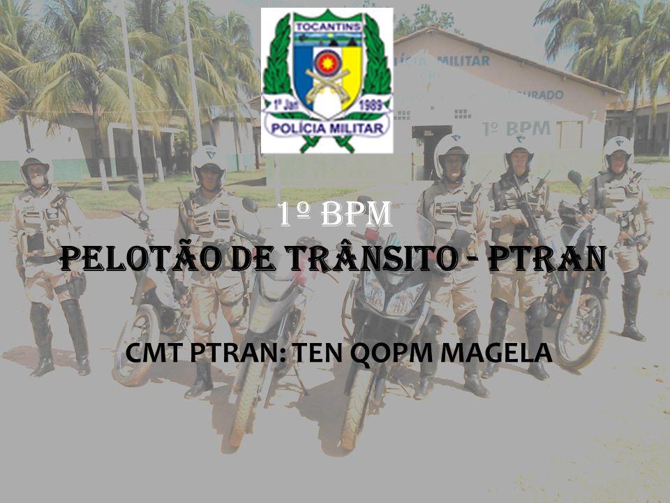 1º BPM PELOTÃO DE TRÂNSITO - PTRAN CMT PTRAN: TEN QOPM MAGELA
