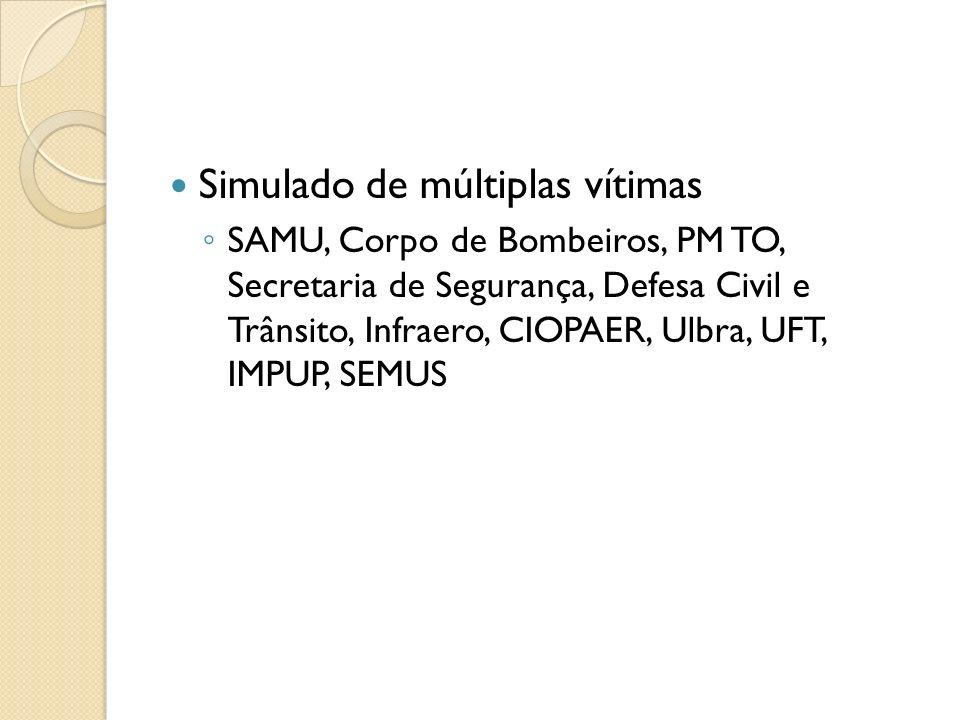 Simulado de múltiplas vítimas SAMU, Corpo de Bombeiros, PM TO, Secretaria de Segurança, Defesa Civil e Trânsito, Infraero, CIOPAER, Ulbra, UFT, IMPUP,