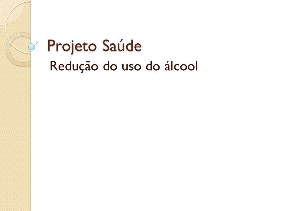 Projeto Saúde Redução do uso do álcool