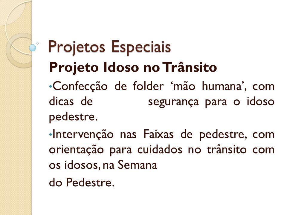Projetos Especiais Projeto Idoso no Trânsito Confecção de folder mão humana, com dicas de segurança para o idoso pedestre. Intervenção nas Faixas de p