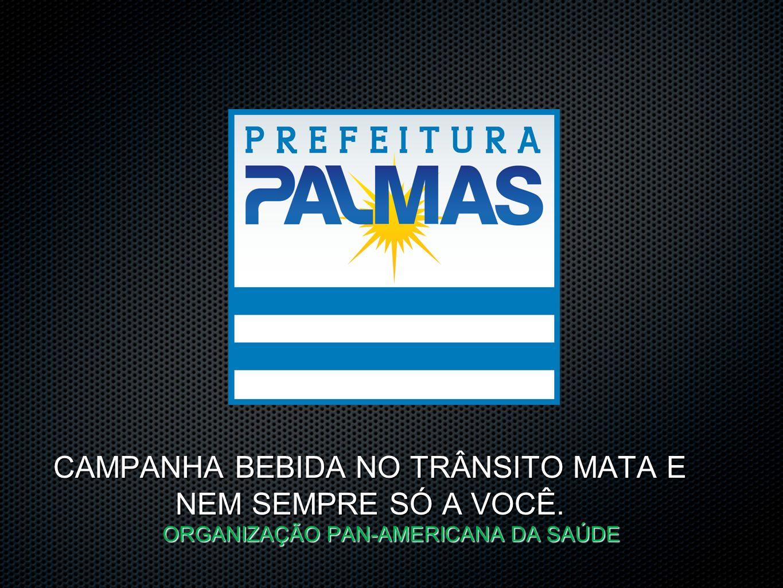 CAMPANHA BEBIDA NO TRÂNSITO MATA E NEM SEMPRE SÓ A VOCÊ. ORGANIZAÇÃO PAN-AMERICANA DA SAÚDE