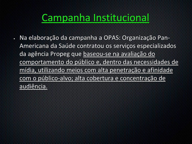 Campanha Institucional Na elaboração da campanha a OPAS: Organização Pan- Americana da Saúde contratou os serviços especializados da agência Propeg qu