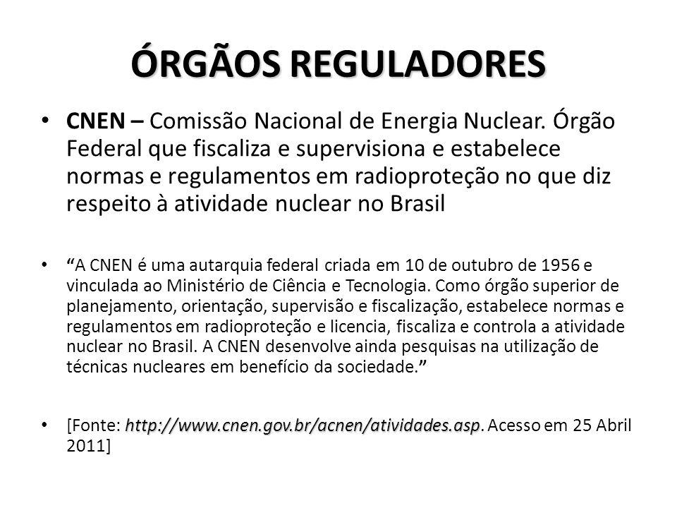 ÓRGÃOS REGULADORES CNEN – Comissão Nacional de Energia Nuclear. Órgão Federal que fiscaliza e supervisiona e estabelece normas e regulamentos em radio