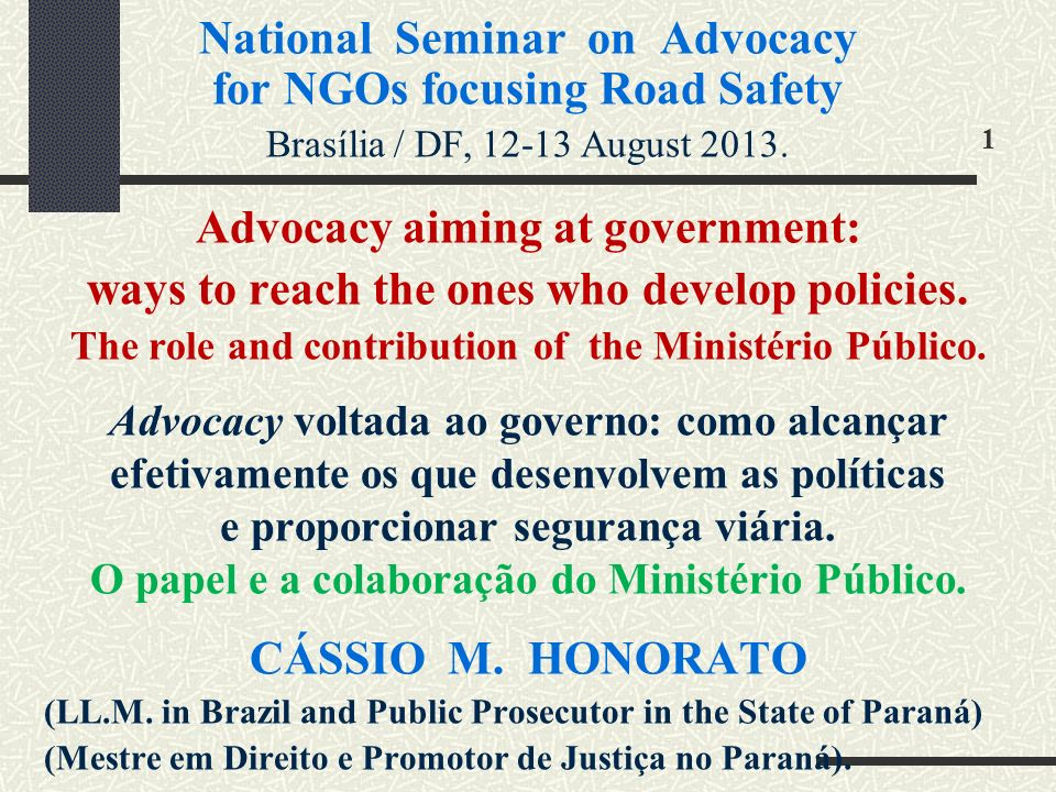 Advocacy aiming at Road Safety Promover Ações para Segurança Viária 2 ADVOCATE LAWYER ADVOCACY: the giving of public support to an idea, a course of actions or a belief.
