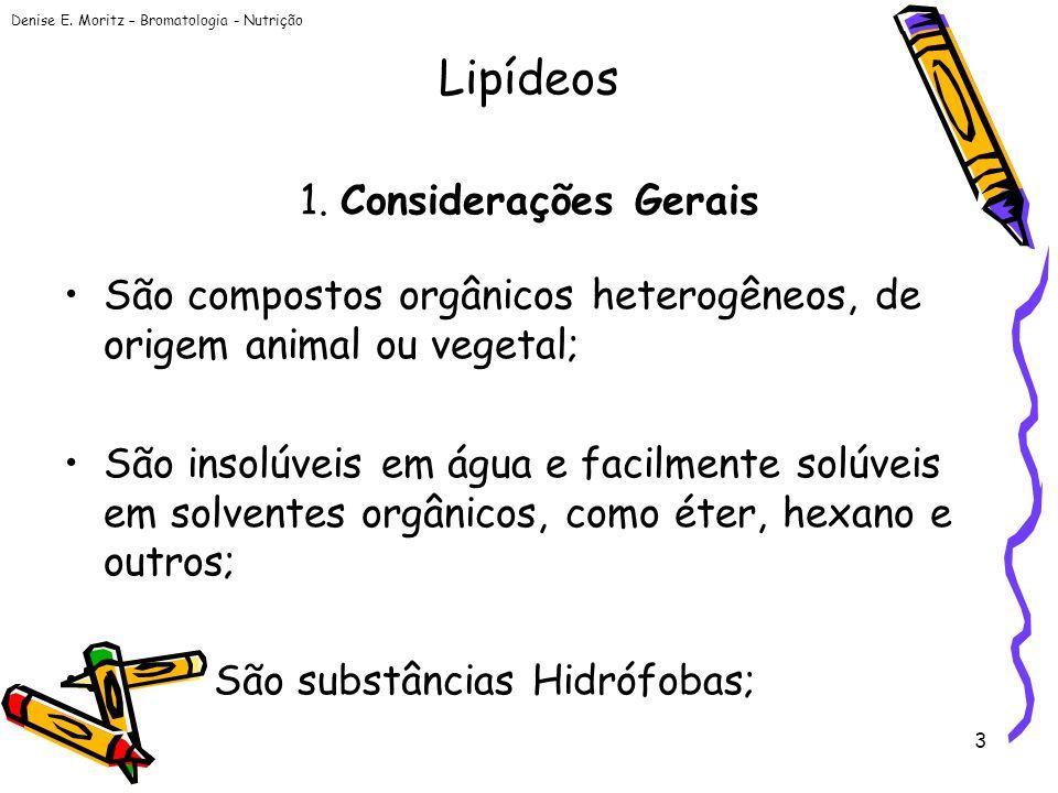 Denise E. Moritz – Bromatologia - Nutrição 3 1. Considerações Gerais São compostos orgânicos heterogêneos, de origem animal ou vegetal; São insolúveis