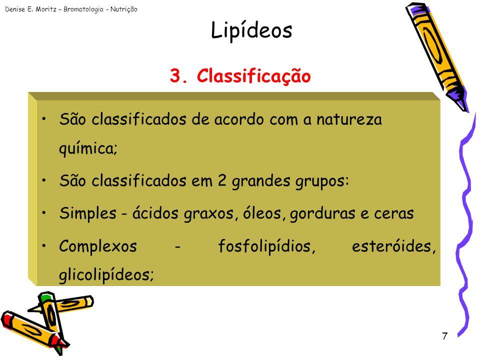Denise E. Moritz – Bromatologia - Nutrição 7 3. Classificação São classificados de acordo com a natureza química; São classificados em 2 grandes grupo