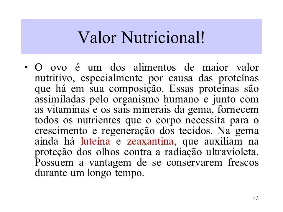 43 Valor Nutricional! O ovo é um dos alimentos de maior valor nutritivo, especialmente por causa das proteínas que há em sua composição. Essas proteín
