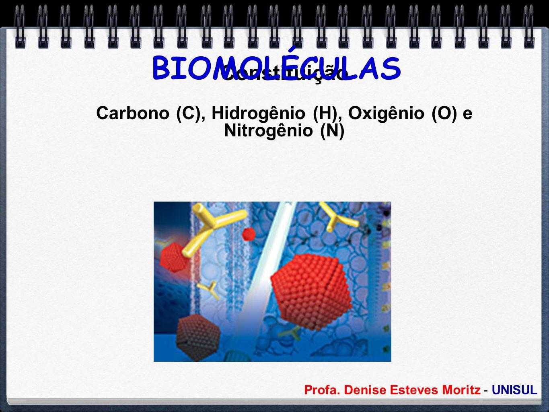 Profa. Denise Esteves Moritz - UNISUL Constituição Carbono (C), Hidrogênio (H), Oxigênio (O) e Nitrogênio (N) BIOMOLÉCULAS