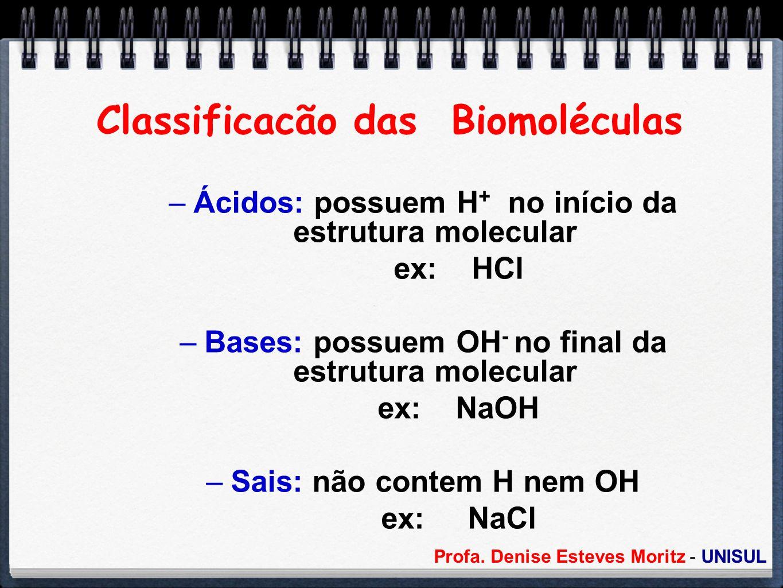 Classificacão das Biomoléculas –Ácidos: possuem H + no início da estrutura molecular ex: HCl –Bases: possuem OH - no final da estrutura molecular ex: