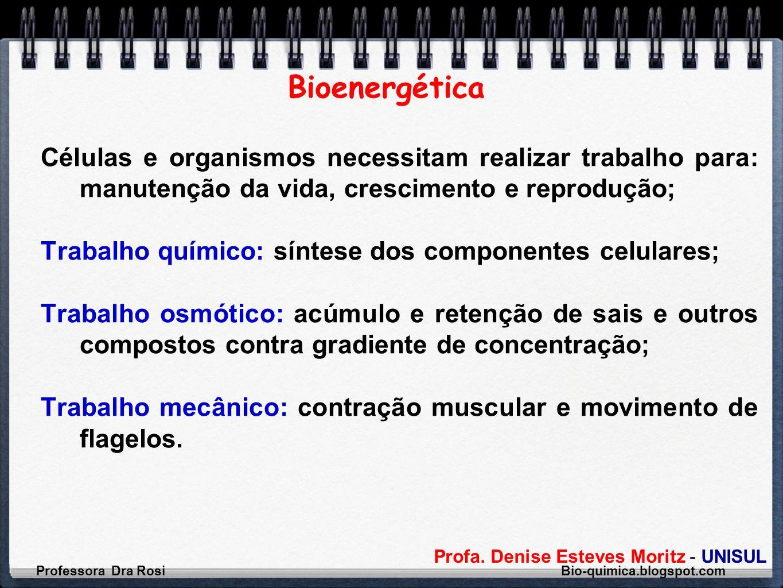 Profa. Denise Esteves Moritz - UNISUL Bioenergética Células e organismos necessitam realizar trabalho para: manutenção da vida, crescimento e reproduç
