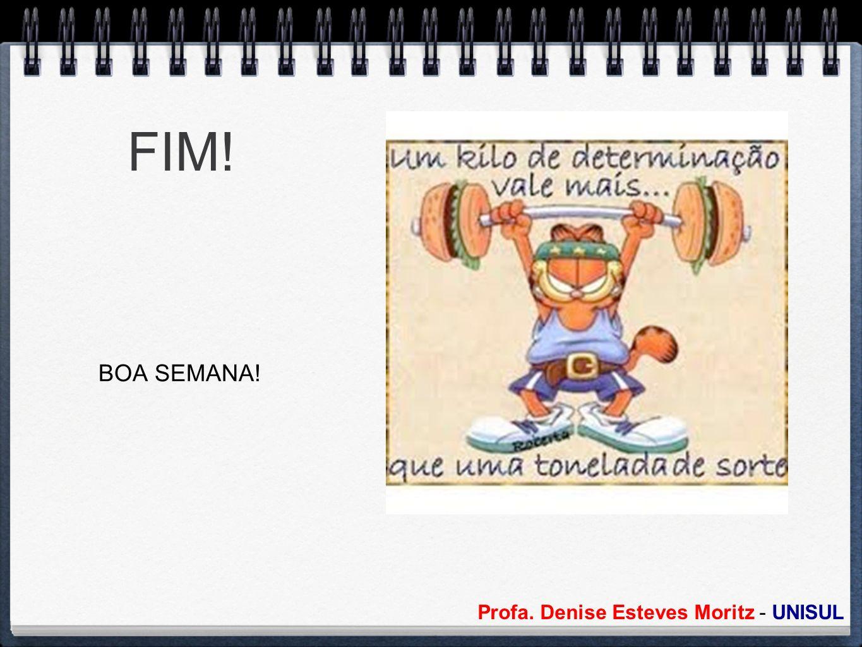 Profa. Denise Esteves Moritz - UNISUL FIM! BOA SEMANA!