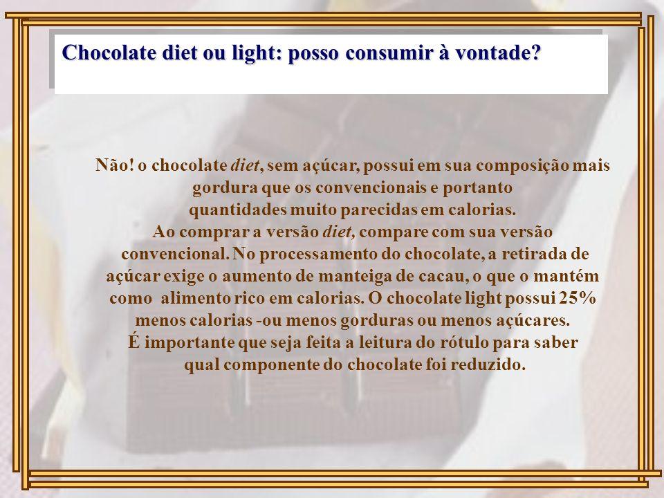 Chocolate diet ou light: posso consumir à vontade? Não! o chocolate diet, sem açúcar, possui em sua composição mais gordura que os convencionais e por