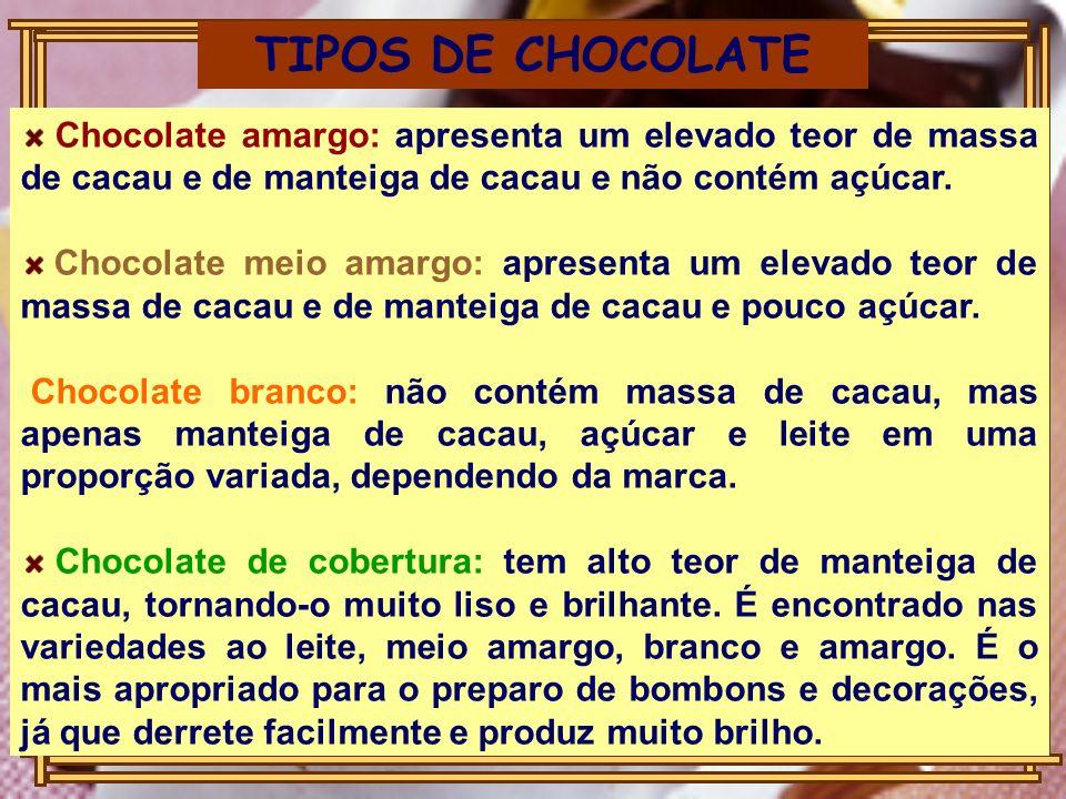 TIPOS DE CHOCOLATE Chocolate amargo: apresenta um elevado teor de massa de cacau e de manteiga de cacau e não contém açúcar. Chocolate meio amargo: ap