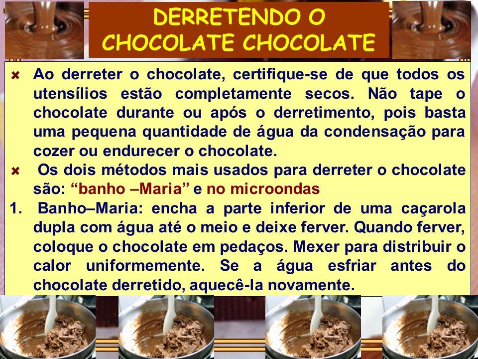 DERRETENDO O CHOCOLATE CHOCOLATE Ao derreter o chocolate, certifique-se de que todos os utensílios estão completamente secos. Não tape o chocolate dur