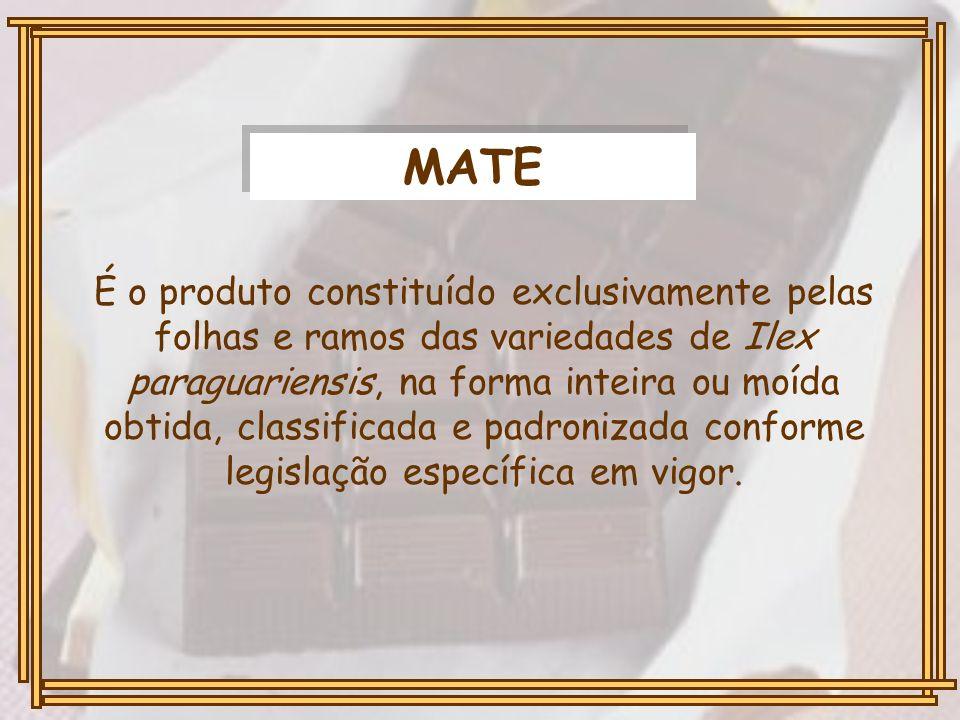 MATE É o produto constituído exclusivamente pelas folhas e ramos das variedades de Ilex paraguariensis, na forma inteira ou moída obtida, classificada