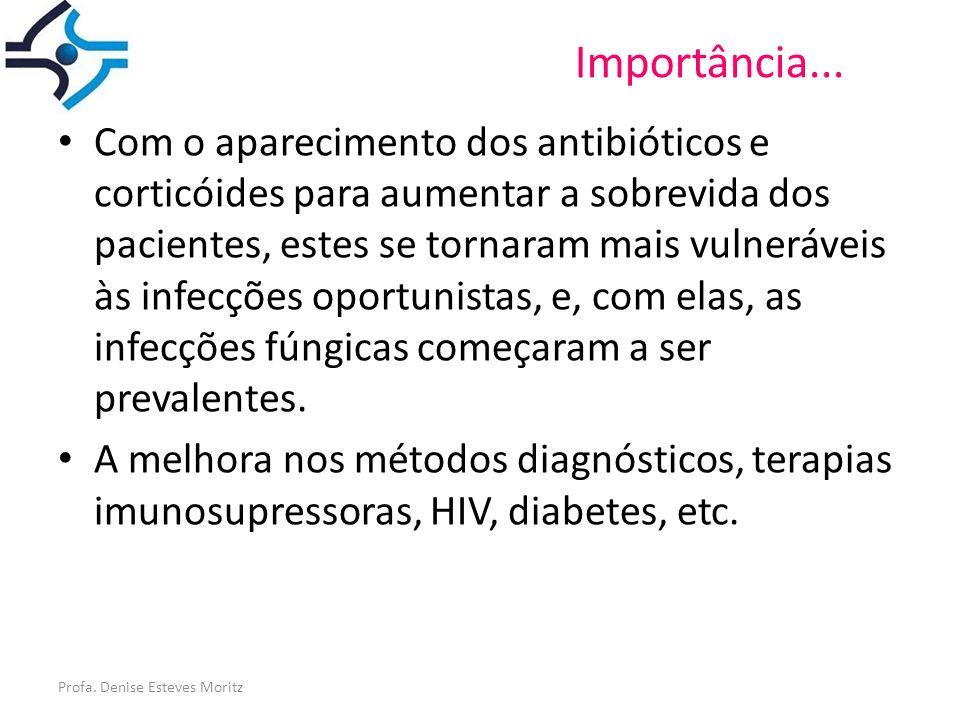 Profa. Denise Esteves Moritz Importância... Com o aparecimento dos antibióticos e corticóides para aumentar a sobrevida dos pacientes, estes se tornar