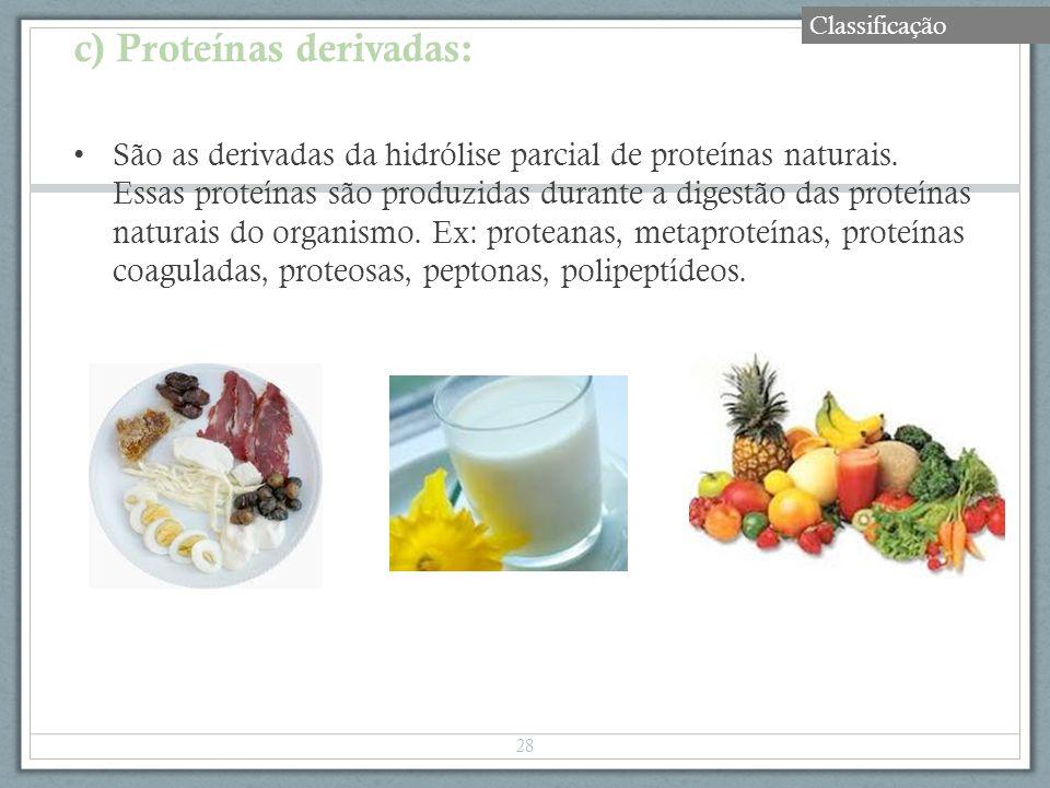 c) Proteínas derivadas: São as derivadas da hidrólise parcial de proteínas naturais. Essas proteínas são produzidas durante a digestão das proteínas n