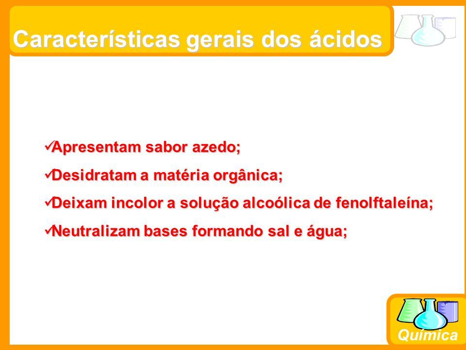 Prof. Busato Química Características gerais dos ácidos Apresentam sabor azedo; Apresentam sabor azedo; Desidratam a matéria orgânica; Desidratam a mat