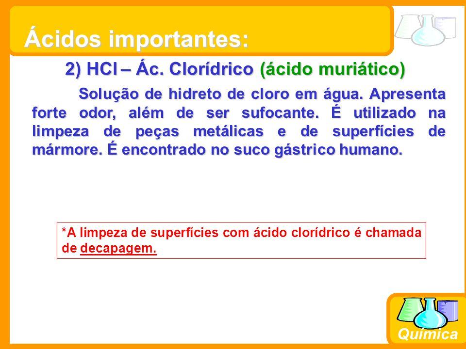 Prof. Busato Química 2) HCl – Ác. Clorídrico (ácido muriático) Solução de hidreto de cloro em água. Apresenta forte odor, além de ser sufocante. É uti
