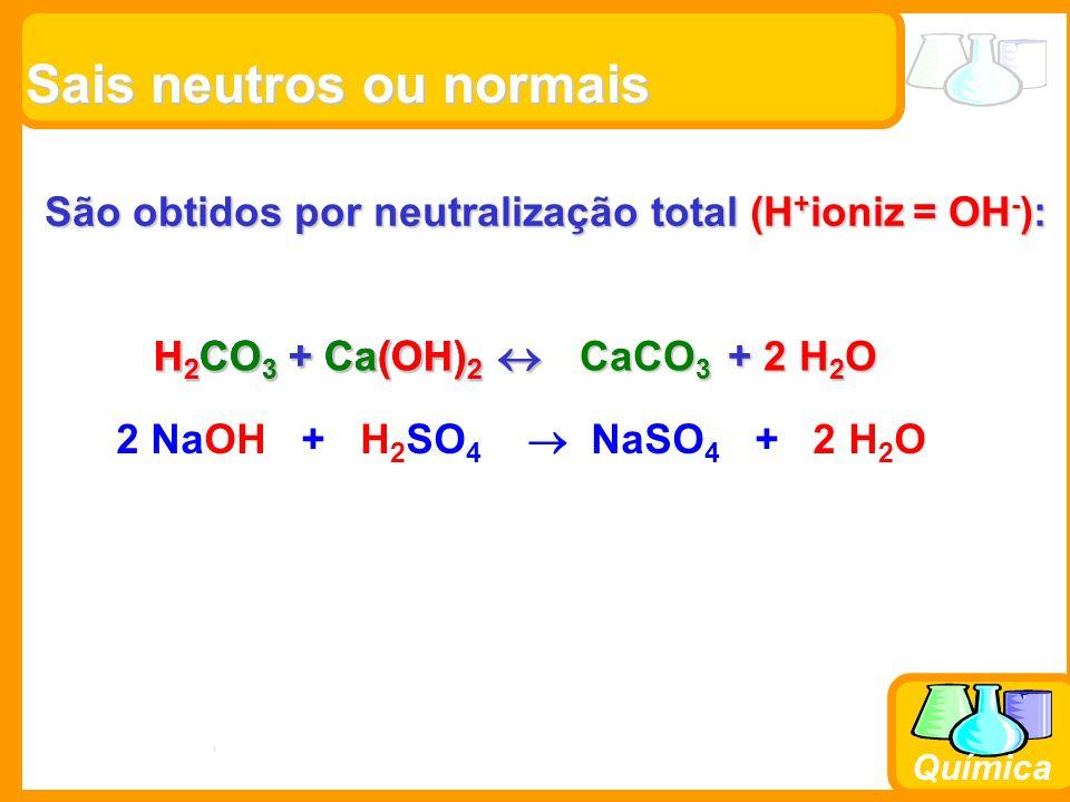 Prof. Busato Química Sais neutros ou normais Sais neutros ou normais São obtidos por neutralização total (H + ioniz = OH - ): H 2 CO 3 + Ca(OH) 2 H 2