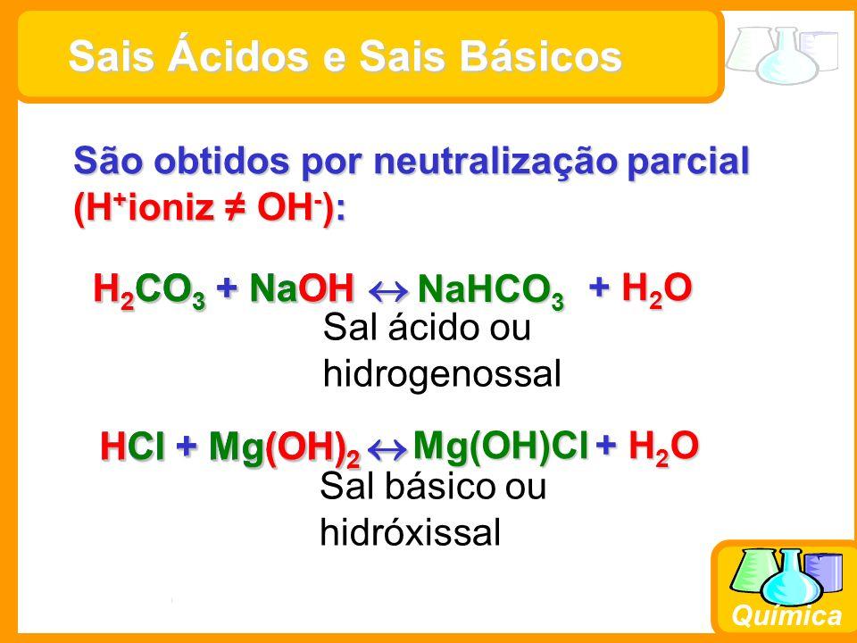 Prof. Busato Química Sais Ácidos e Sais Básicos Sais Ácidos e Sais Básicos São obtidos por neutralização parcial (H + ioniz OH - ): H 2 CO 3 + NaOH H