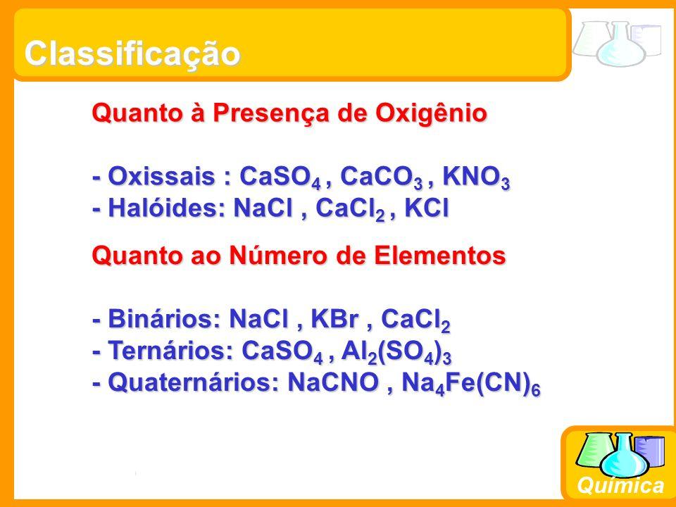 Prof. Busato Química Classificação Quanto à Presença de Oxigênio - Oxissais : CaSO 4, CaCO 3, KNO 3 - Halóides: NaCl, CaCl 2, KCl Quanto ao Número de