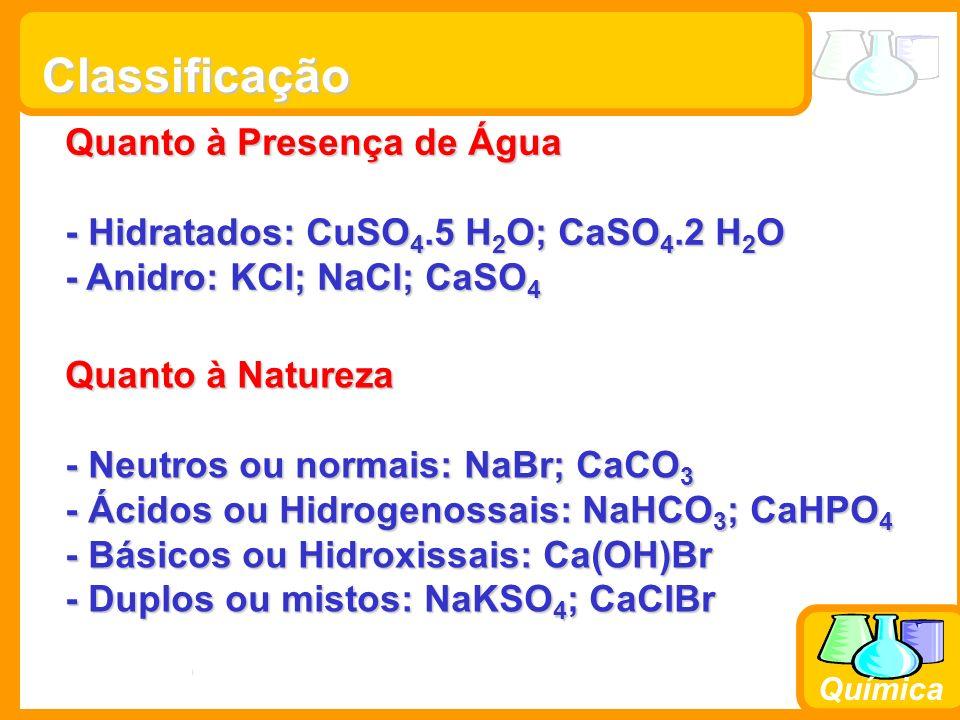 Prof. Busato Química Classificação Quanto à Presença de Água - Hidratados: CuSO 4.5 H 2 O; CaSO 4.2 H 2 O - Anidro: KCl; NaCl; CaSO 4 Quanto à Naturez