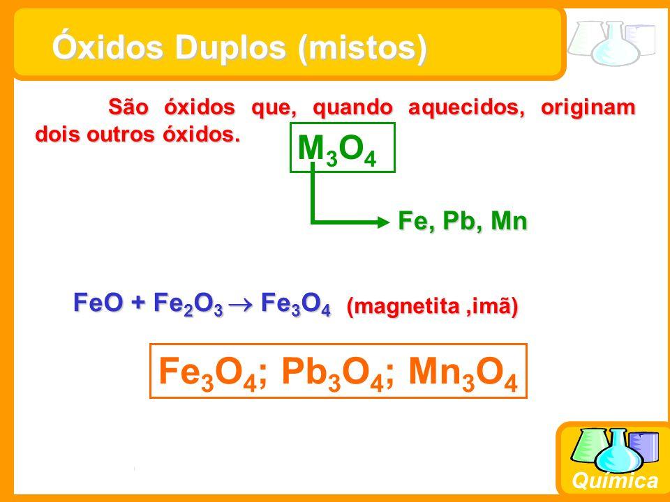 Prof. Busato Química Óxidos Duplos (mistos) São óxidos que, quando aquecidos, originam dois outros óxidos. São óxidos que, quando aquecidos, originam