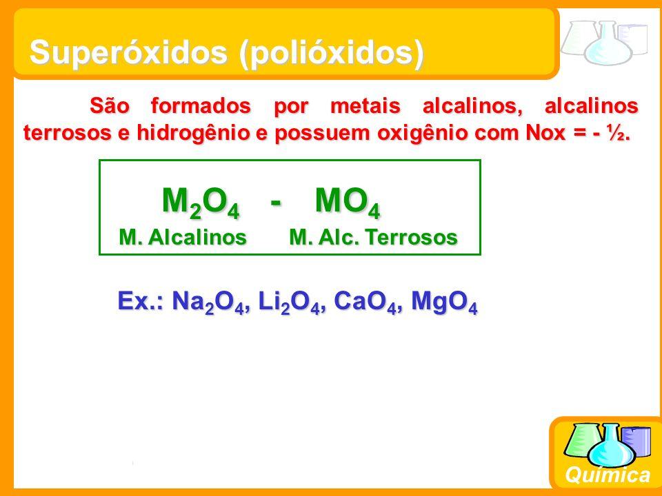 Prof. Busato Química Superóxidos (polióxidos) São formados por metais alcalinos, alcalinos terrosos e hidrogênio e possuem oxigênio com Nox = - ½. M 2