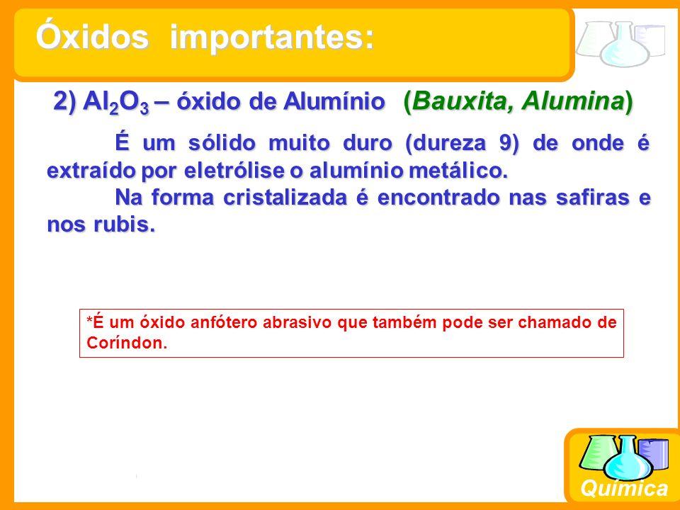Prof. Busato Química 2) Al 2 O 3 – óxido de Alumínio (Bauxita, Alumina) É um sólido muito duro (dureza 9) de onde é extraído por eletrólise o alumínio