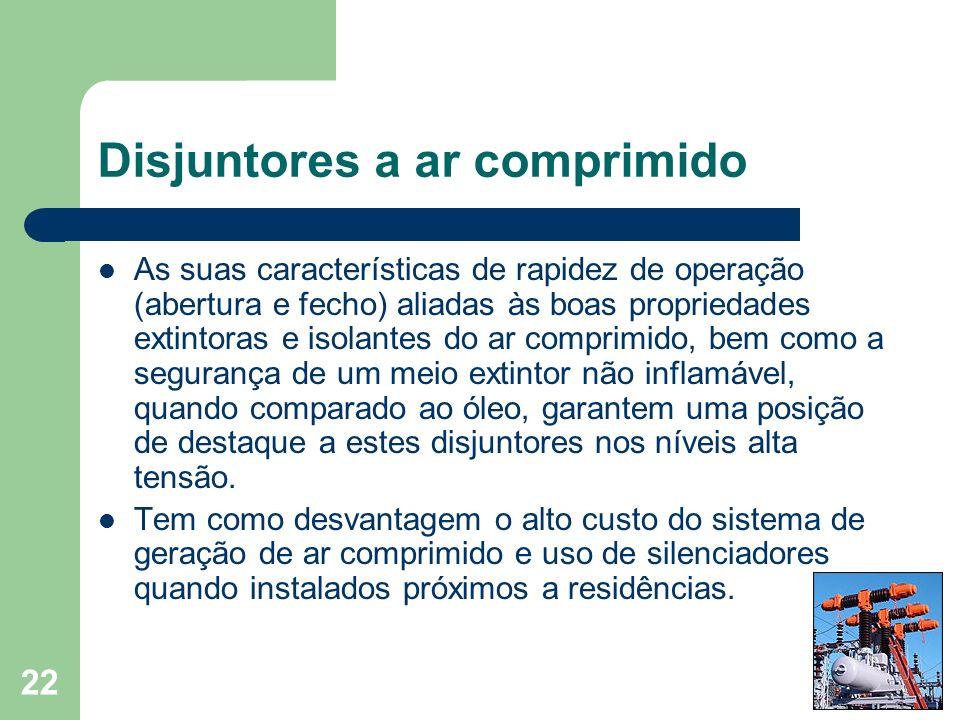 Disjuntores a ar comprimido As suas características de rapidez de operação (abertura e fecho) aliadas às boas propriedades extintoras e isolantes do a