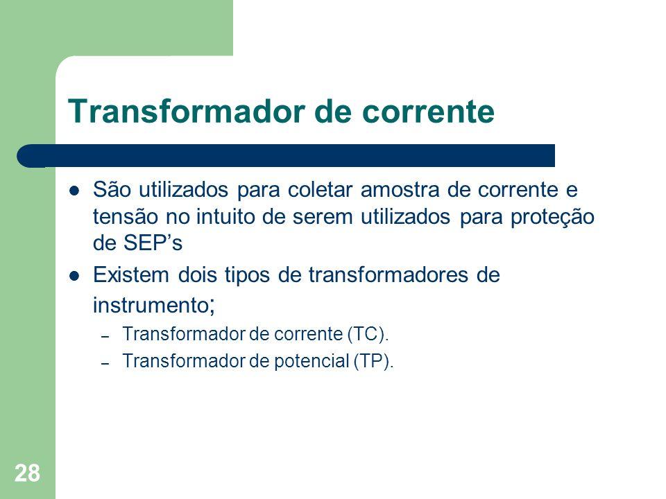 Transformador de corrente São utilizados para coletar amostra de corrente e tensão no intuito de serem utilizados para proteção de SEPs Existem dois t