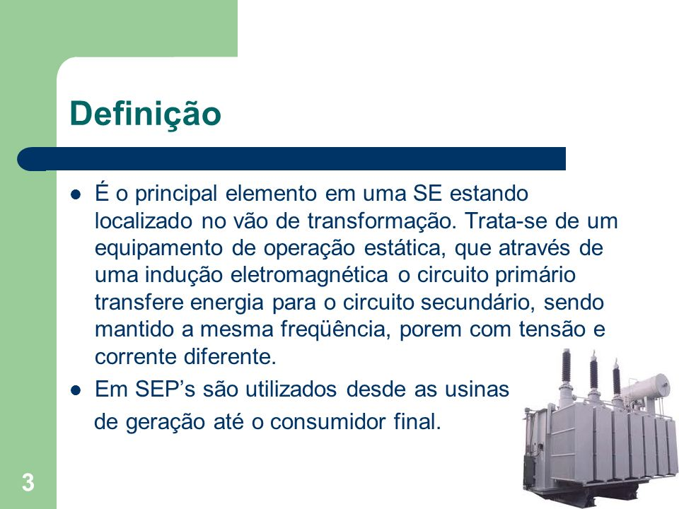 Definição É o principal elemento em uma SE estando localizado no vão de transformação. Trata-se de um equipamento de operação estática, que através de
