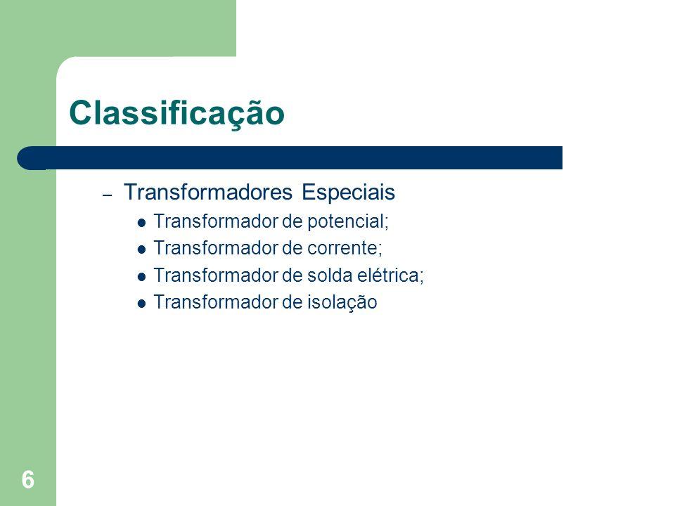 Classificação – Transformadores Especiais Transformador de potencial; Transformador de corrente; Transformador de solda elétrica; Transformador de iso