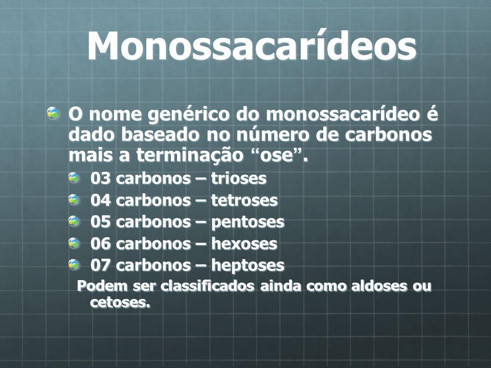 Monossacarídeos O nome genérico do monossacarídeo é dado baseado no número de carbonos mais a terminação ose. 03 carbonos – trioses 04 carbonos – tetr