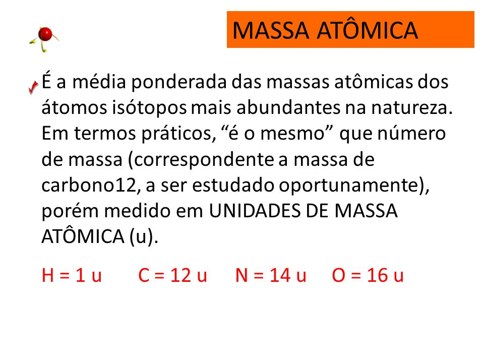 NÚMERO DE MASSA A=P+N É a somatória de prótons e nêutrons. A=P+N Ex: P=11 Sódio (Na) N=12 Z= A= e - =11 P=13 Alumínio (Al) N=14 Z= A= e - =13 11 23 13