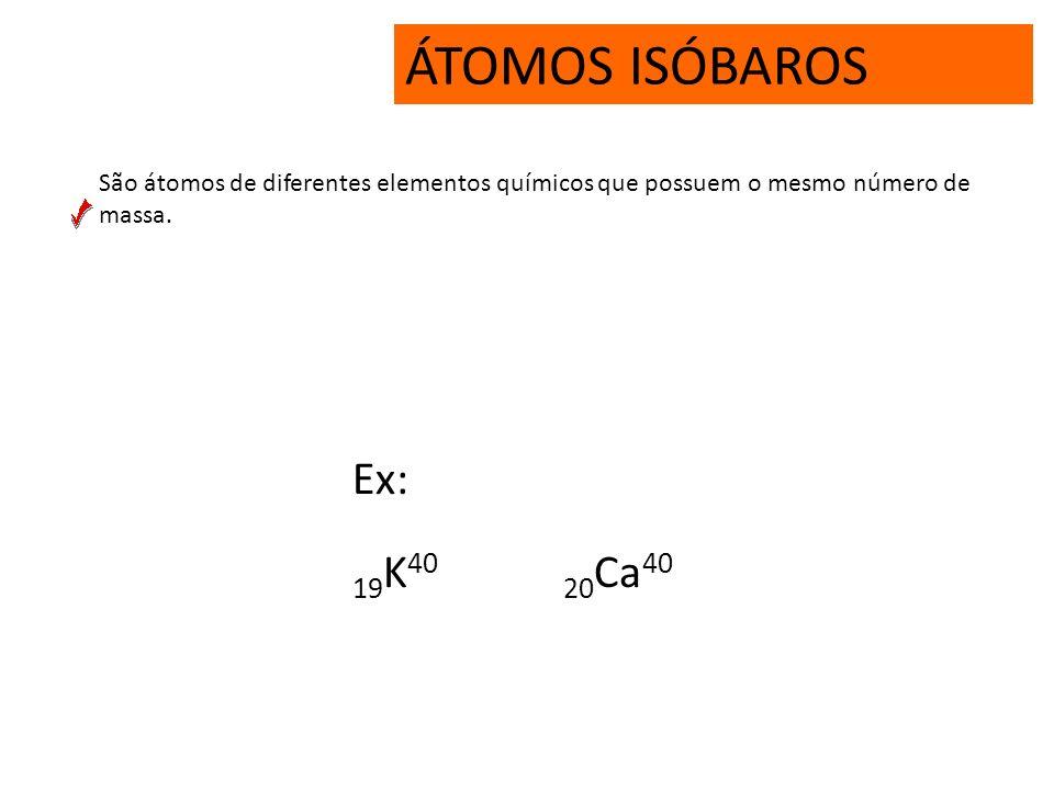 ÁTOMOS ISÓTOPOS Ex:Isótopos do Hidrogênio 1 H 1 Hidrogênio ou Hidrogênio leve ou prótio 1 H 2 Hidrogênio pesado ou deutério 1 H 3 Trítio